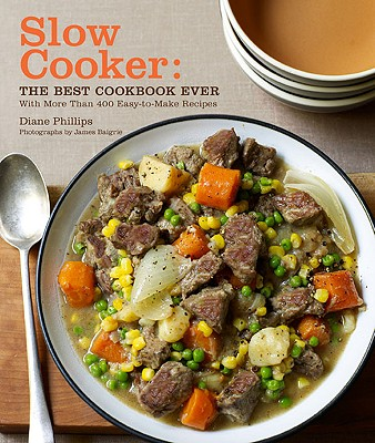 The Best Slow Cooker Cookbook Ever By Phillips, Diane/ Baigrie, James (PHT)